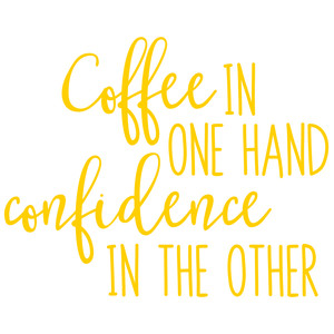 coffee in one hand confidence in the other