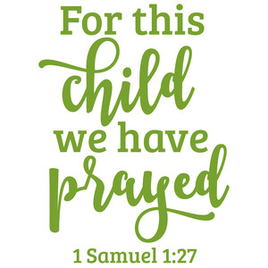 for this child we have prayed