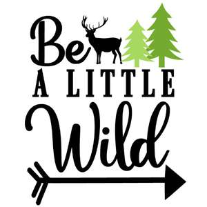 be a little wild