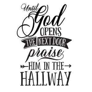 until god opens the next door praise him in the hallway
