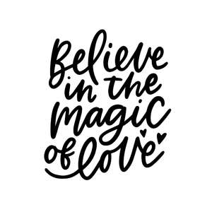 believe in the magic of love