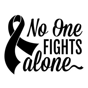 cancer awareness no one fights alone