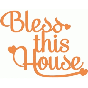 bless this house hearts