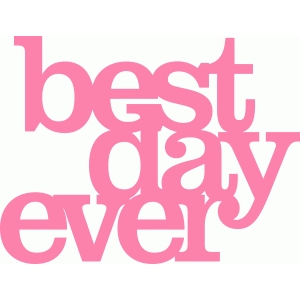 'best day ever' phrase