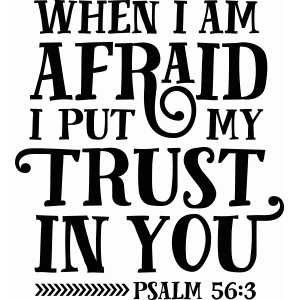 bible phrase: when i am afraid i put my trust in you