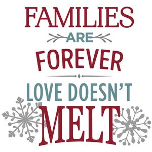families are forever love doesn't melt phrase