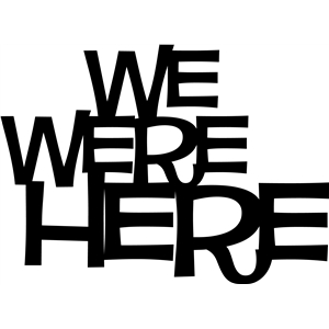 'we were here' phrase