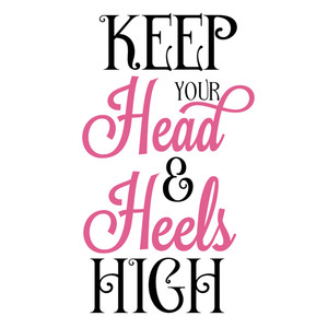 keep your head & heels high