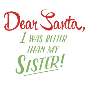 dear santa: better than my sister
