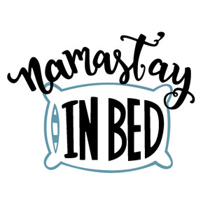 namast'ay in bed phrase
