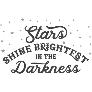 stars shine brightest in the darkness