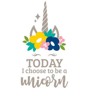 today i choose to be a unicorn