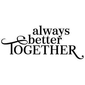always better together quote