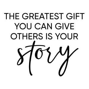 the greatest gift - your story phrase