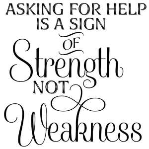asking for help is a sign of strength not weakness
