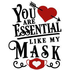 you are essential like my mask