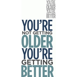 not older getting better - phrase
