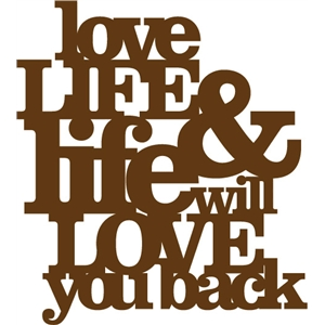 'love life and life will love you back' phrase