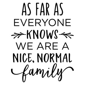 as far as everyone knows - family phrase