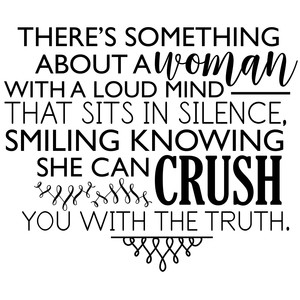 there's something about a woman with a loud mind