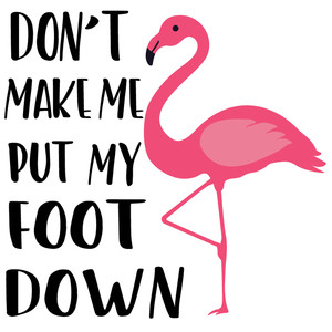 don't make me put foot down