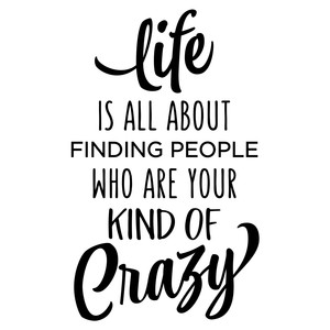 life is all about finding people - crazy phrase