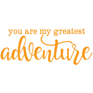 you are my greatest adventure