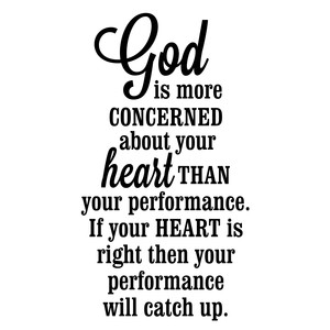 god is concerned with your heart