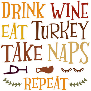 drink wine, eat turkey, take naps, repeat