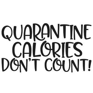 quarantine calories don't count
