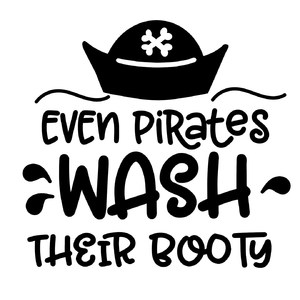even pirates wash their booty