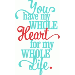 'you have my whole heart for my whole life' lori whitlock vinyl phrase