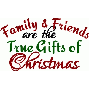 family & friends are the true gifts of christmas