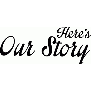 here's our story