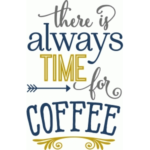 always time for coffee phrase