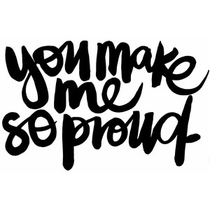you make me so proud