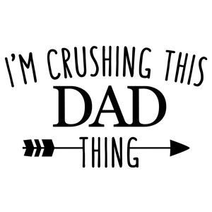 i'm crushing this dad thing phrase