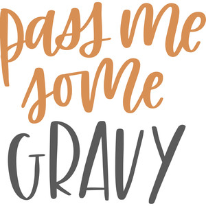 pass me some gravy