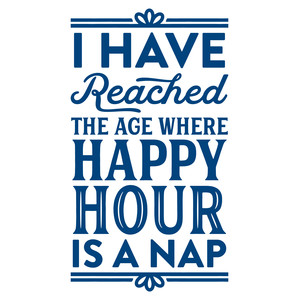 i have reached the age where happy hour is a nap