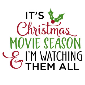 it's christmas movie season - watching them all phrase