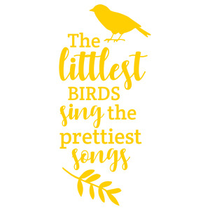 the littlest birds sing the prettiest songs