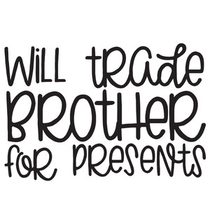 will trade brother for presents quote