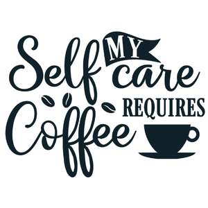self care requires coffee