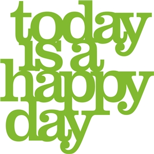 'today is a happy day' phrase