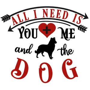 all i need you me and dog