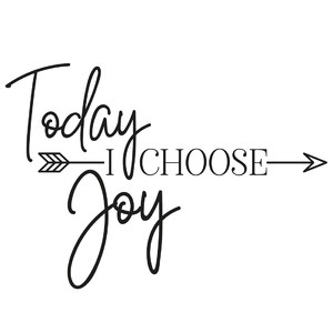 today I choose joy arrow quote