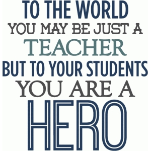 teacher you are a hero - layered phrase