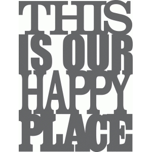'this is our happy place' phrase