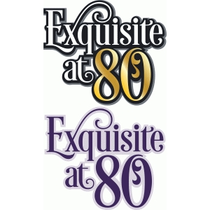 exquisite at 80