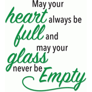 heart full glass never empty